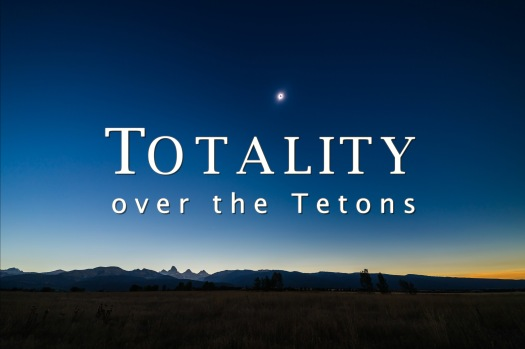 Totality over Tetons Title Image